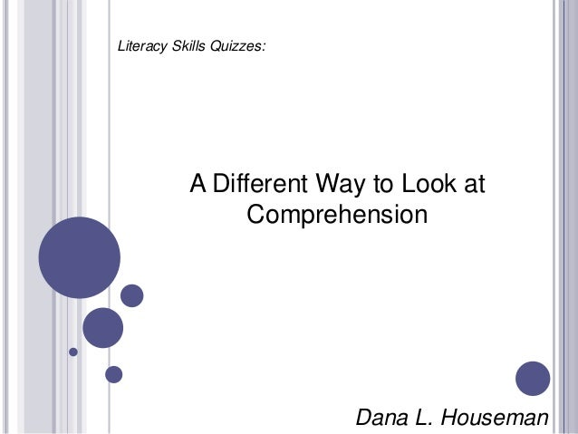 Dana L. Houseman Literacy Skills Quizzes: A Different Way to Look at Comprehension