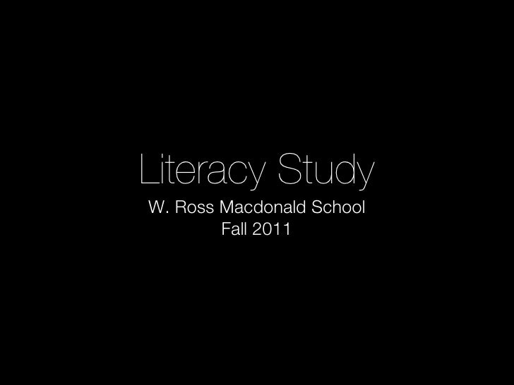 Literacy StudyW. Ross Macdonald School        Fall 2011