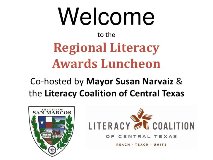 Welcome to theRegional Literacy Awards Luncheon<br />Co-hosted by Mayor Susan Narvaiz& <br />the Literacy Coalition of Cen...