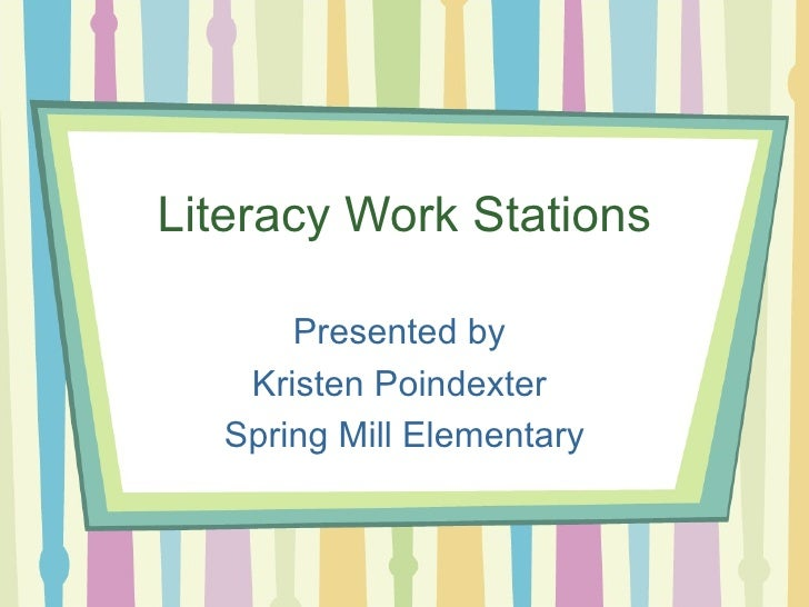 Literacy Work Stations Presented by  Kristen Poindexter  Spring Mill Elementary