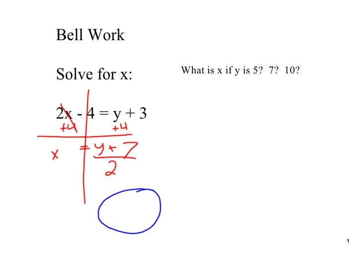 Bell Work                  What is x if y is 5?  7?  10? Solve for x:  2x ­ 4 = y + 3                                     ...