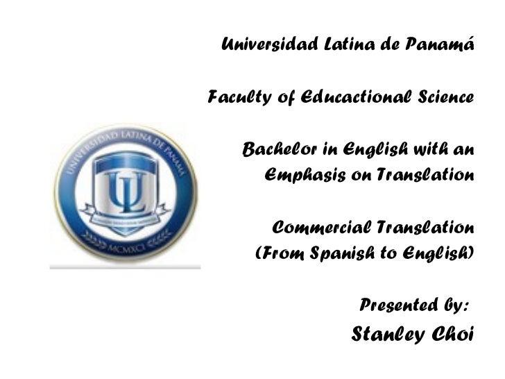 <ul><li>Universidad Latina de Panamá </li></ul><ul><li>Faculty of Educactional Science </li></ul><ul><li>Bachelor in Engli...