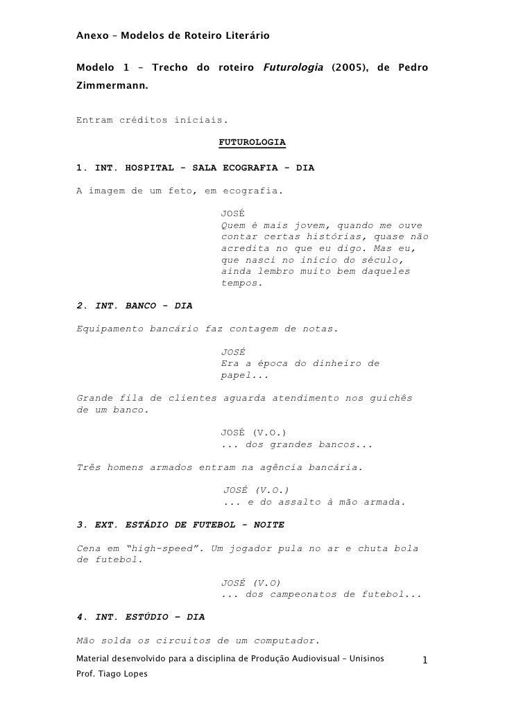 Anexo – Modelos de Roteiro LiterárioModelo 1 – Trecho do roteiro Futurologia (2005), de PedroZimmermann.Entram créditos in...