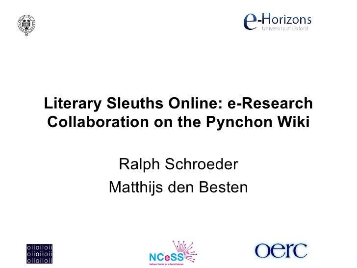 Literary Sleuths Online: e-Research Collaboration on the Pynchon Wiki Ralph Schroeder Matthijs den Besten