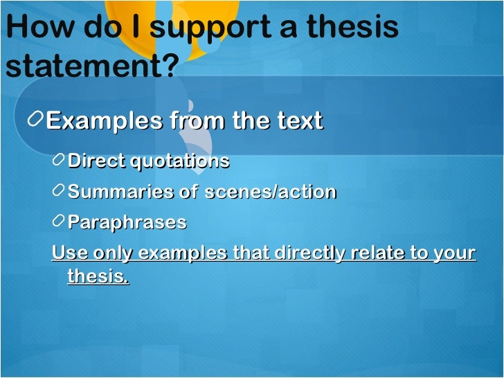 supporting your thesis Thesis statements you may have heard teachers in the past talk about the thesis statement the thesis statement is a sentence that summarizes the main point of your essay and previews your supporting points.