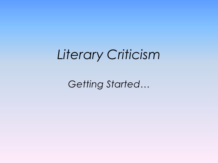 Literary Criticism Getting Started…