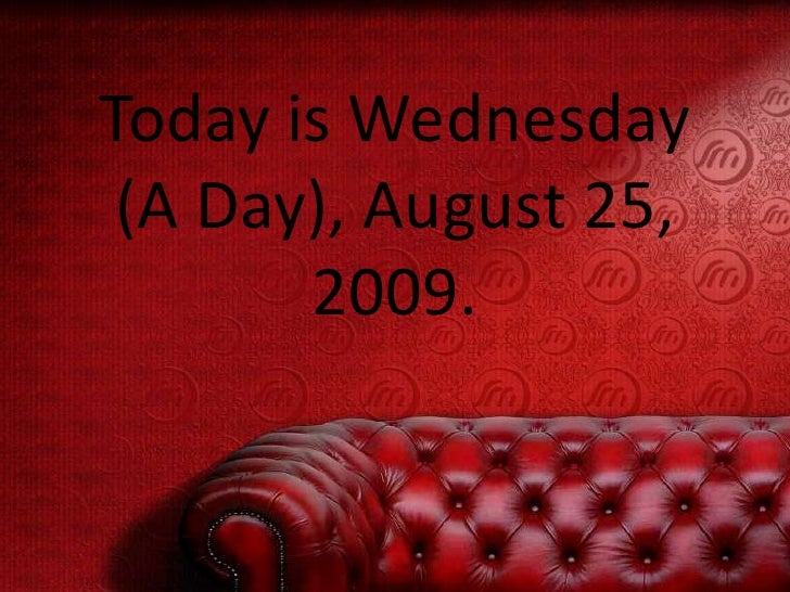 Today is Wednesday (A Day), August 25, 2009. <br />