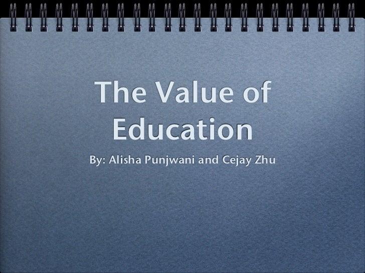 The Value of EducationBy: Alisha Punjwani and Cejay Zhu