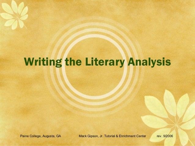 Writing the Literary AnalysisPaine College, Augusta, GA   Mack Gipson, Jr. Tutorial & Enrichment Center   rev. 9/2006