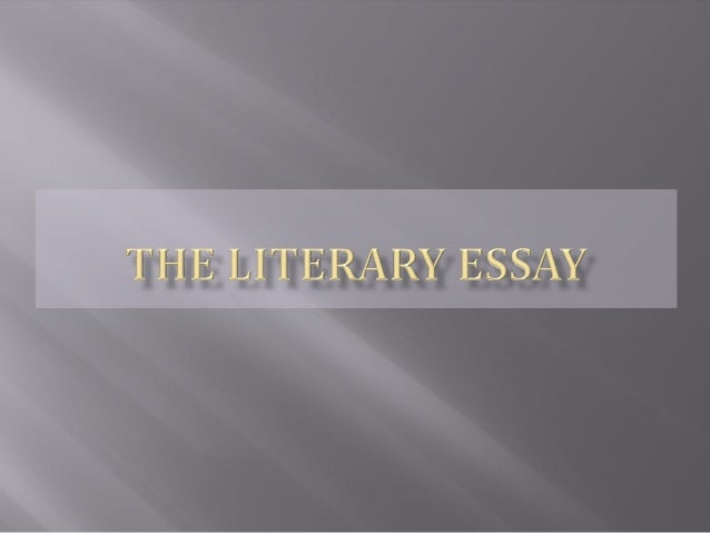    The Literary Essay is an insightful, critical    interpretation of a literary work.   It is not a summary of plot, ch...