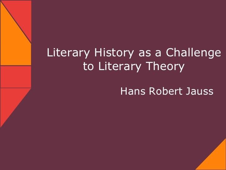 Literary History as a Challenge       to Literary Theory             Hans Robert Jauss
