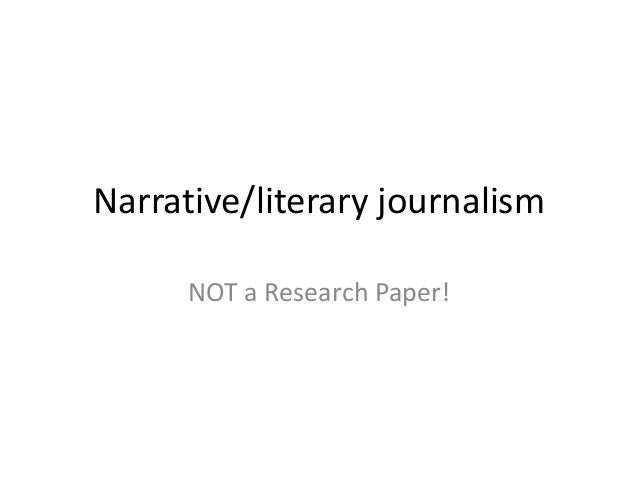 Narrative/literary journalism NOT a Research Paper!