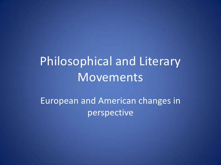 Philosophical and Literary Movements<br />European and American changes in perspective<br />