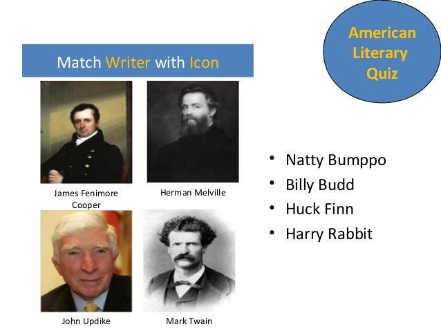Match Writer with Icon • Natty Bumppo • Billy Budd • Huck Finn • Harry Rabbit American Literary Quiz James Fenimore Cooper...