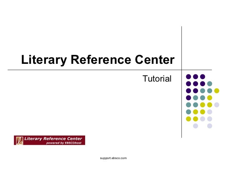 Literary Reference Center                                Tutorial            support.ebsco.com