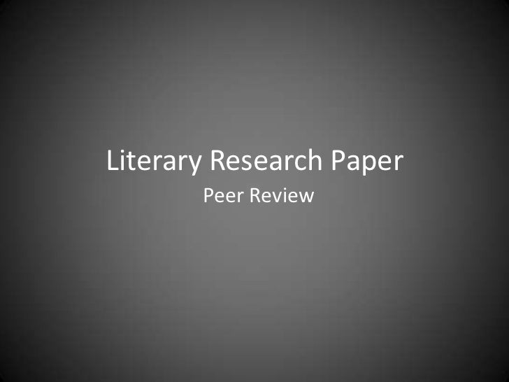 Literary Research Paper<br />Peer Review<br />