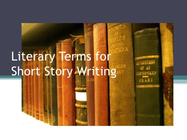 Literary Terms for  Short Story Writing