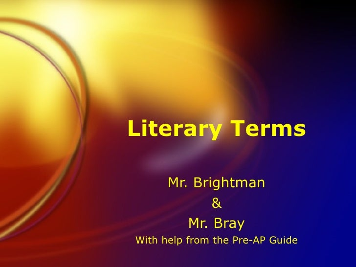 Literary Terms Mr. Brightman & Mr. Bray With help from the Pre-AP Guide