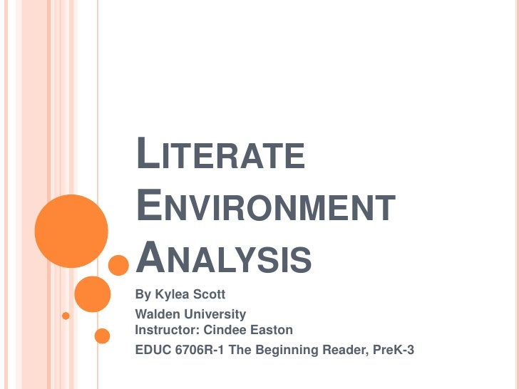 LITERATEENVIRONMENTANALYSISBy Kylea ScottWalden UniversityInstructor: Cindee EastonEDUC 6706R-1 The Beginning Reader, PreK-3