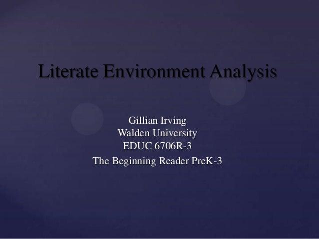 Literate Environment Analysis             Gillian Irving           Walden University            EDUC 6706R-3      The Begi...