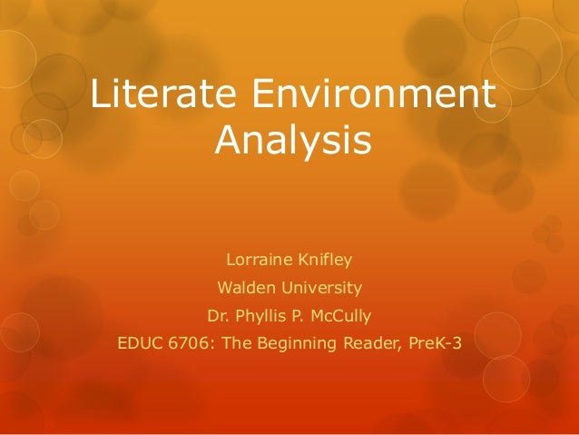 Literate Environment Analysis Lorraine Knifley Walden University Dr. Phyllis P. McCully EDUC 6706: The Beginning Reader, P...