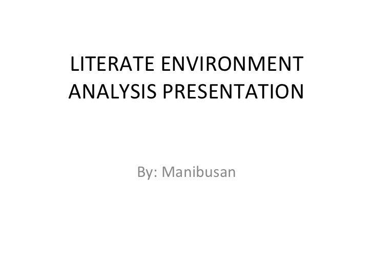 LITERATE ENVIRONMENT ANALYSIS PRESENTATION By: Manibusan