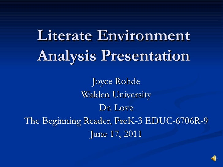 Literate Environment Analysis Presentation Joyce Rohde Walden University Dr. Love The Beginning Reader, PreK-3 EDUC-6706R-...