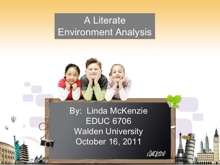 A Literate Environment Analysis<br />By:  Linda McKenzieEDUC 6706Walden UniversityOctober 16, 2011<br />