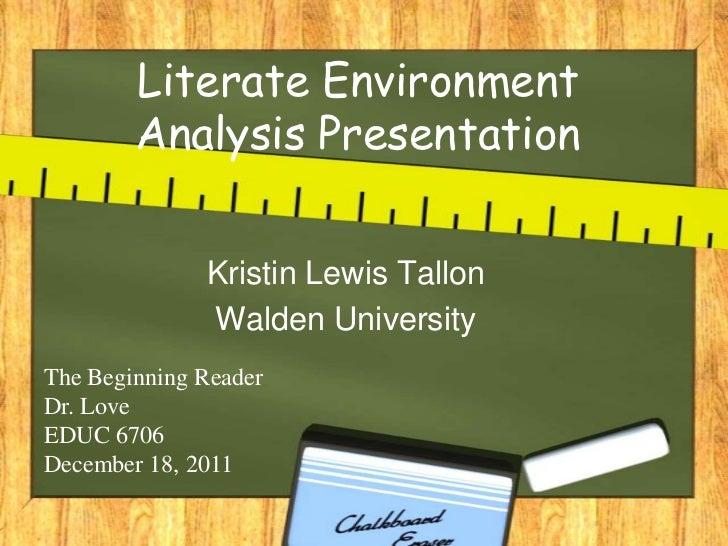 Literate Environment        Analysis Presentation              Kristin Lewis Tallon              Walden UniversityThe Begi...
