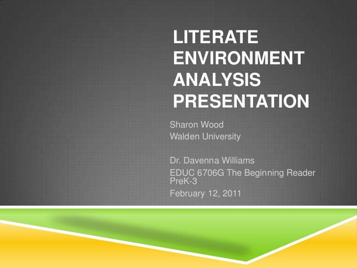 LITERATEENVIRONMENTANALYSISPRESENTATIONSharon WoodWalden UniversityDr. Davenna WilliamsEDUC 6706G The Beginning ReaderPreK...
