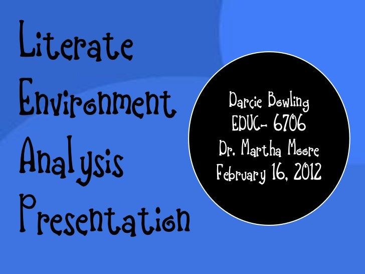 LiterateEnvironment      Darcie Bowling                 EDUC- 6706Analysis       Dr. Martha Moore               February 1...