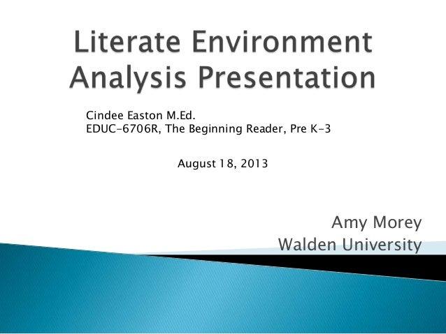 Amy Morey Walden University Cindee Easton M.Ed. EDUC-6706R, The Beginning Reader, Pre K-3 August 18, 2013