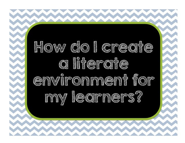 How do I create a literate environment for my learners?