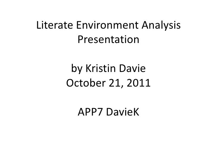 Literate Environment Analysis         Presentation      by Kristin Davie     October 21, 2011        APP7 DavieK