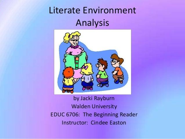 Literate Environment       Analysis        by Jacki Rayburn       Walden UniversityEDUC 6706: The Beginning Reader   Instr...