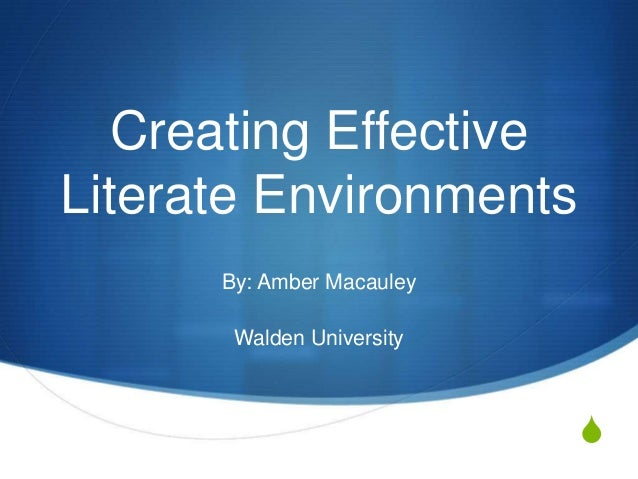 Creating Effective Literate Environments By: Amber Macauley Walden University  S
