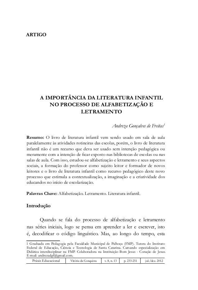 Artigo  A IMPORTÂNCIA DA LITERATURA INFANTIL NO PROCESSO DE ALFABETIZAÇÃO E LETRAMENTO Andreza Gonçalves de Freitas1 Resum...