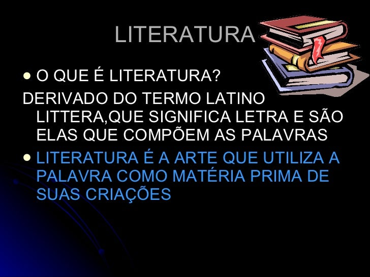 LITERATURA <ul><li>O QUE É LITERATURA?  </li></ul><ul><li>DERIVADO DO TERMO LATINO LITTERA,QUE SIGNIFICA LETRA E SÃO ELAS ...