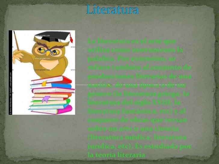 La literatura es el arte queutiliza como instrumento lapalabra. Por extensión, serefiere también al conjunto deproduccione...
