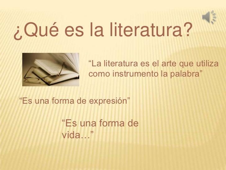 """¿Qué es la literatura?                """"La literatura es el arte que utiliza                como instrumento la palabra""""""""Es..."""