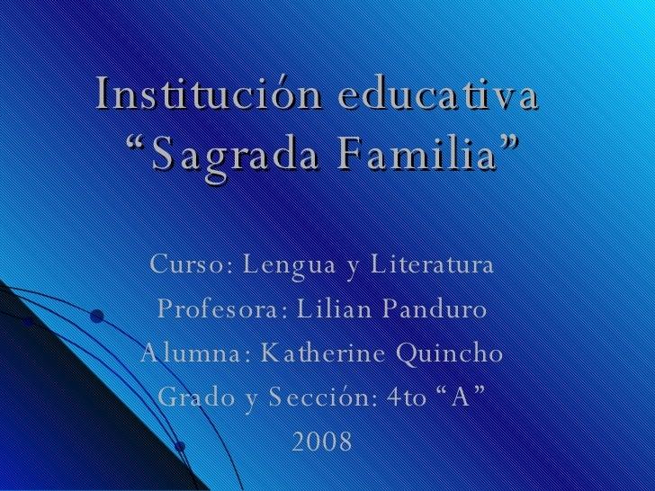 "Institución educativa  ""Sagrada Familia"" Curso: Lengua y Literatura Profesora: Lilian Panduro Alumna: Katherine Quincho Gr..."