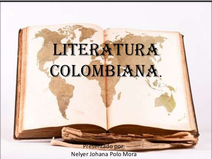 LITERATURACOLOMBIANA.      Presentado por:  Nelyer Johana Polo Mora