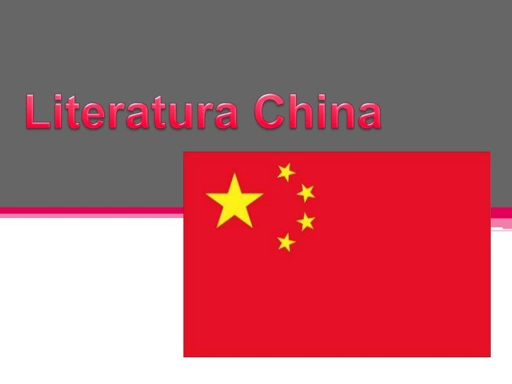 • La literatura china tiene una historia que se remonta a miles de  años.• Se calcula que hasta el siglo XVII se habían pr...