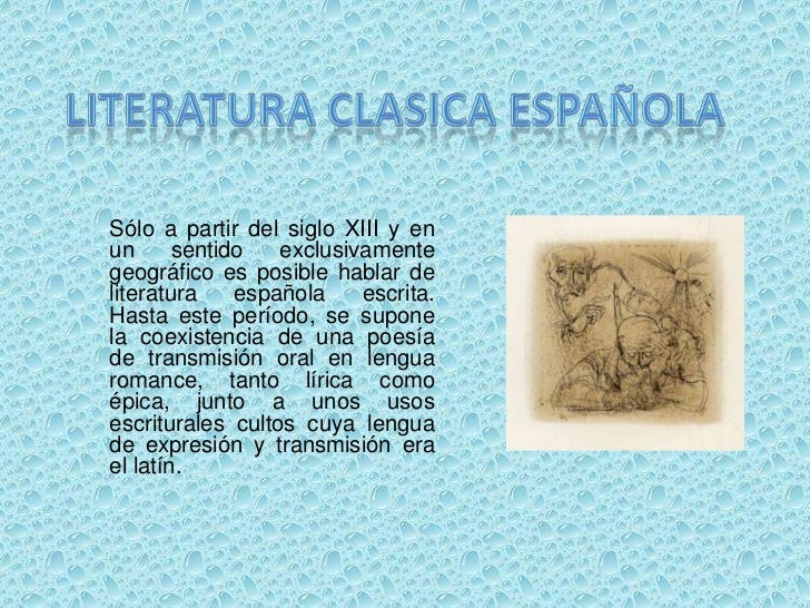 LITERATURA CLASICA ESPAÑOLA<br />Sólo a partir del siglo XIII y en un sentido exclusivamente geográfico es posible hablar ...