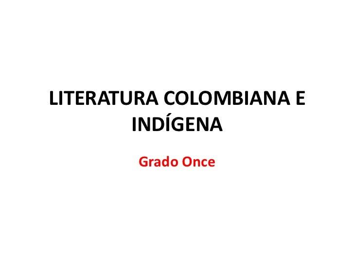 LITERATURA COLOMBIANA E        INDÍGENA        Grado Once
