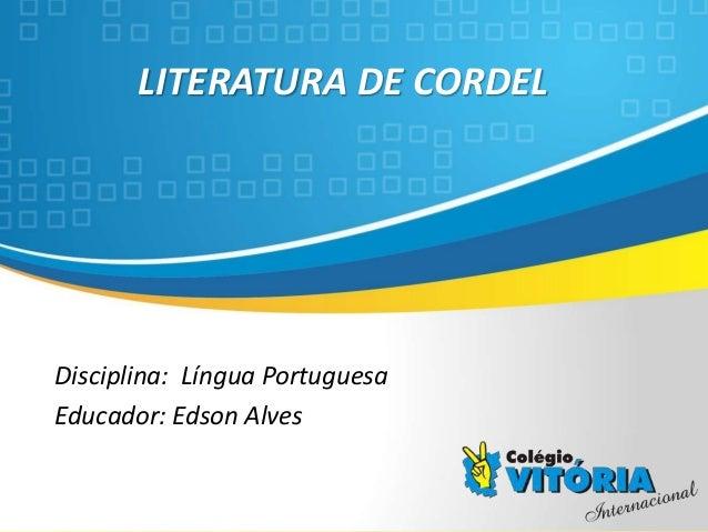 Crateús/CE LITERATURA DE CORDEL Disciplina: Língua Portuguesa Educador: Edson Alves