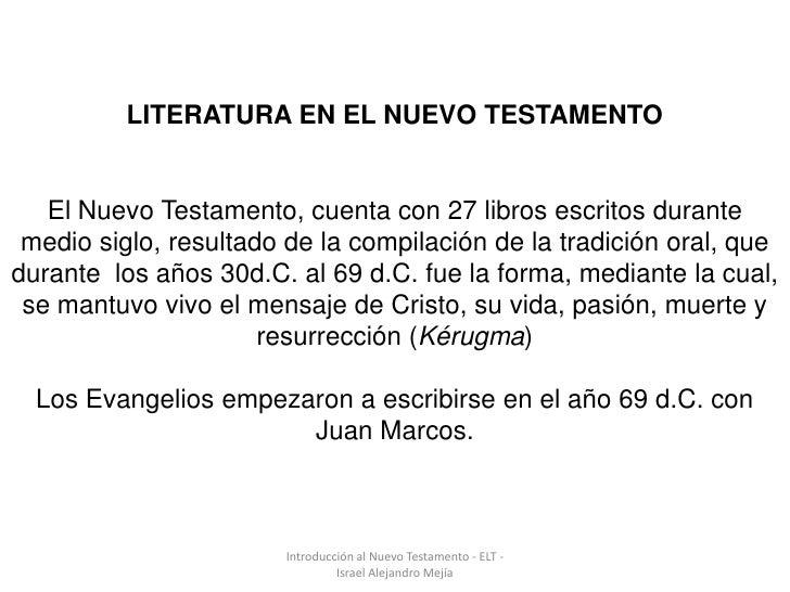 LITERATURA EN EL NUEVO TESTAMENTO   El Nuevo Testamento, cuenta con 27 libros escritos durante medio siglo, resultado de l...