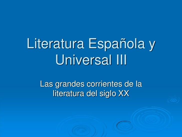 Literatura Española y Universal III<br />Las grandes corrientes de la literatura del siglo XX<br />