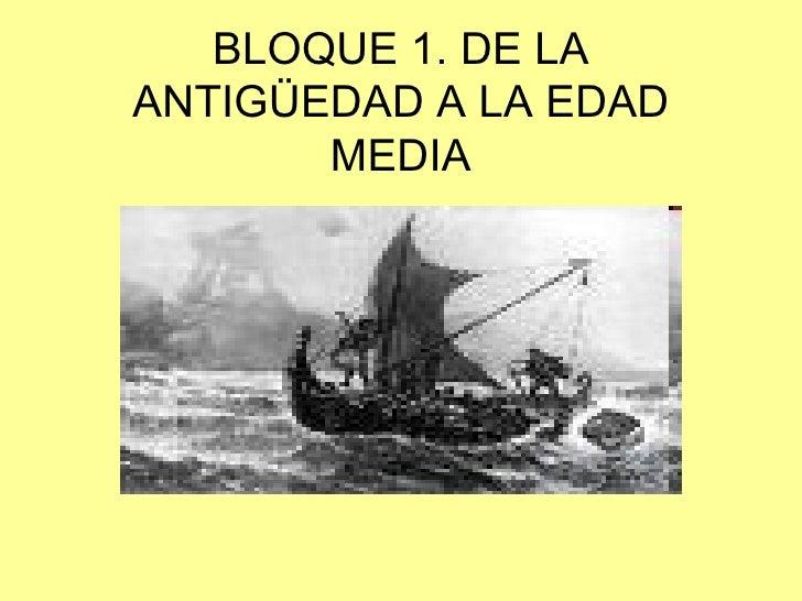 BLOQUE 1. DE LA ANTIGÜEDAD A LA EDAD MEDIA