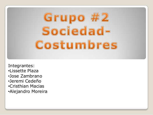 Integrantes:•Lissette Plaza•Jose Zambrano•Jeremi Cedeño•Cristhian Macias•Alejandro Moreira